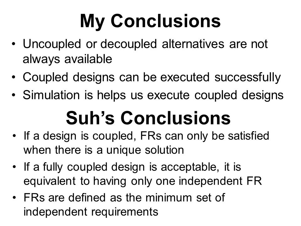 My Conclusions Suh's Conclusions