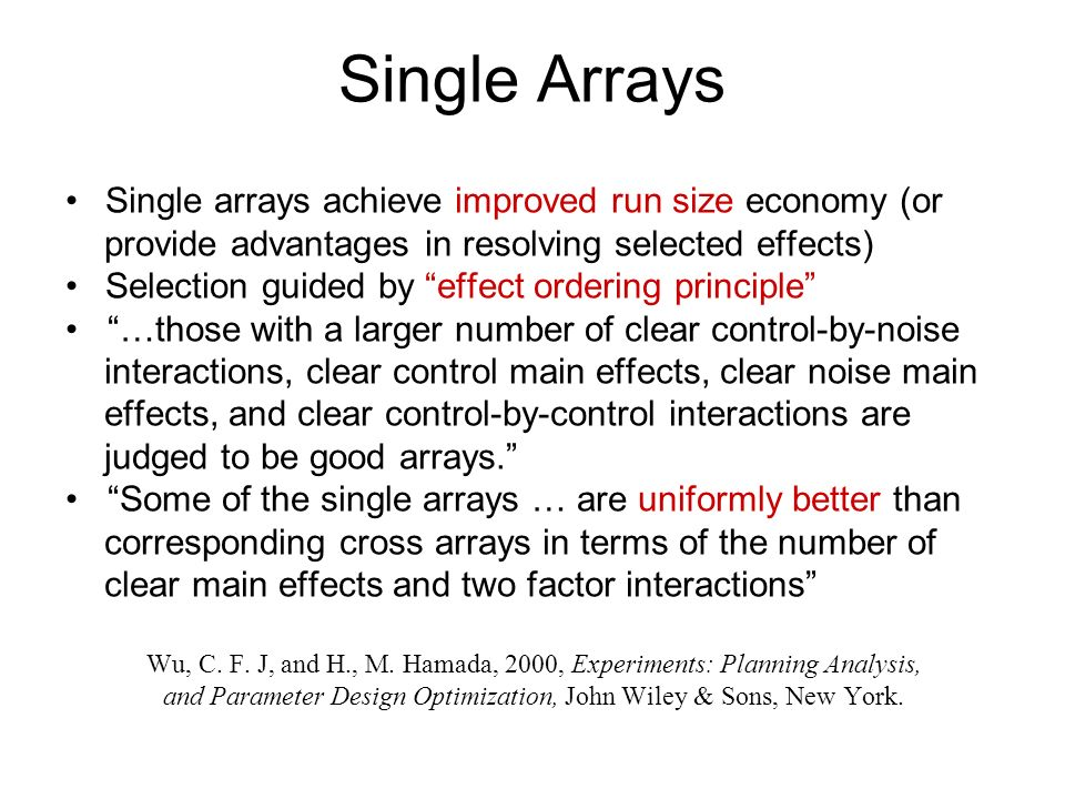 Single Arrays Single arrays achieve improved run size economy (or