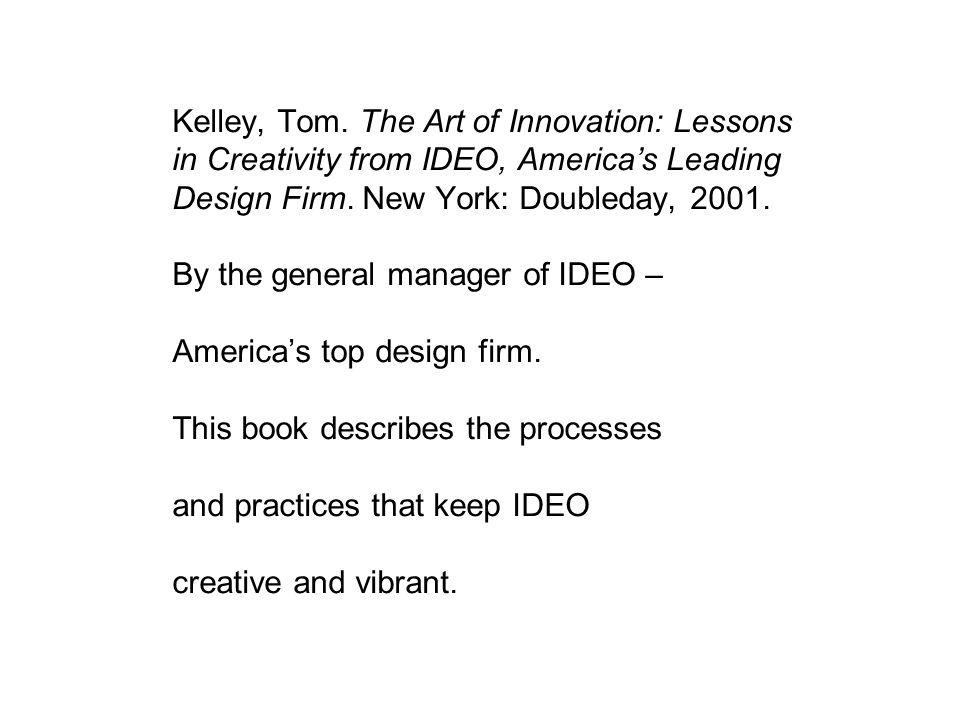 Kelley, Tom. The Art of Innovation: Lessons