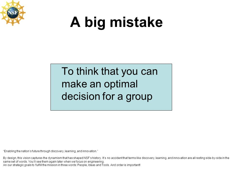 A big mistake To think that you can make an optimal decision for a group.