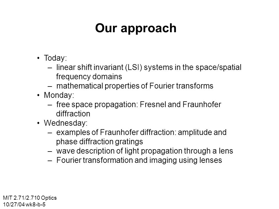 Our approach • Today: – linear shift invariant (LSI) systems in the space/spatial. frequency domains.