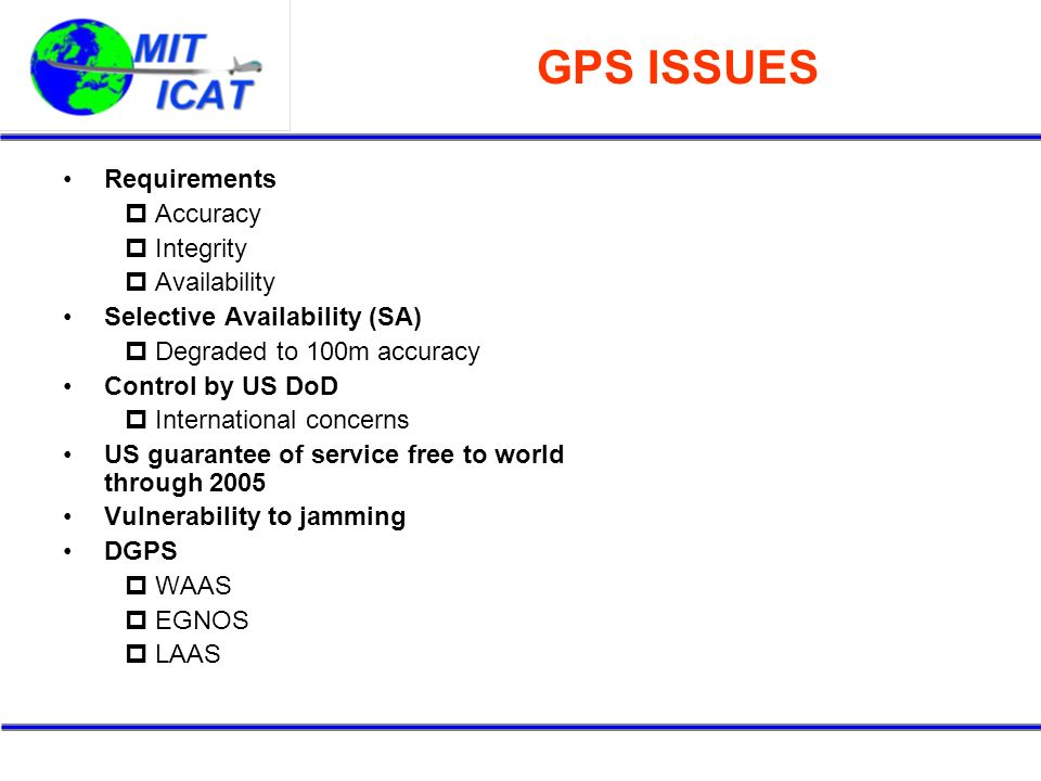 GPS ISSUES Requirements Accuracy Integrity Availability