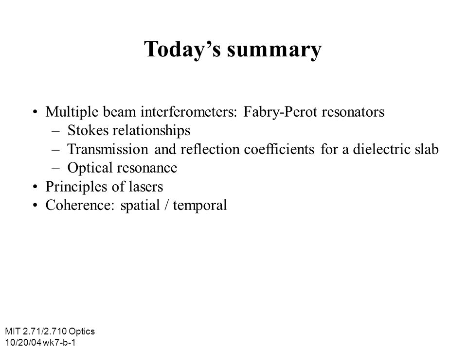 Today's summary • Multiple beam interferometers: Fabry-Perot resonators. – Stokes relationships.