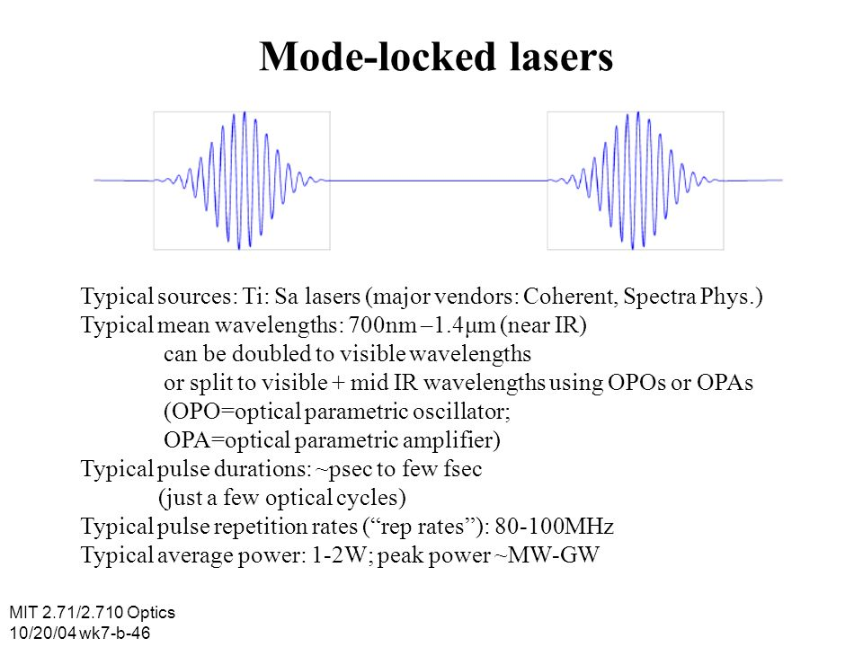 Mode-locked lasers Typical sources: Ti: Sa lasers (major vendors: Coherent, Spectra Phys.) Typical mean wavelengths: 700nm –1.4μm (near IR)