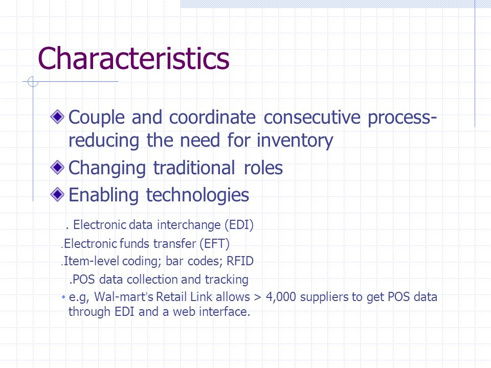 Characteristics Couple and coordinate consecutive process-reducing the need for inventory. Changing traditional roles.