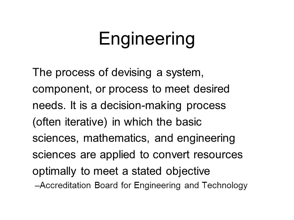Engineering The process of devising a system,