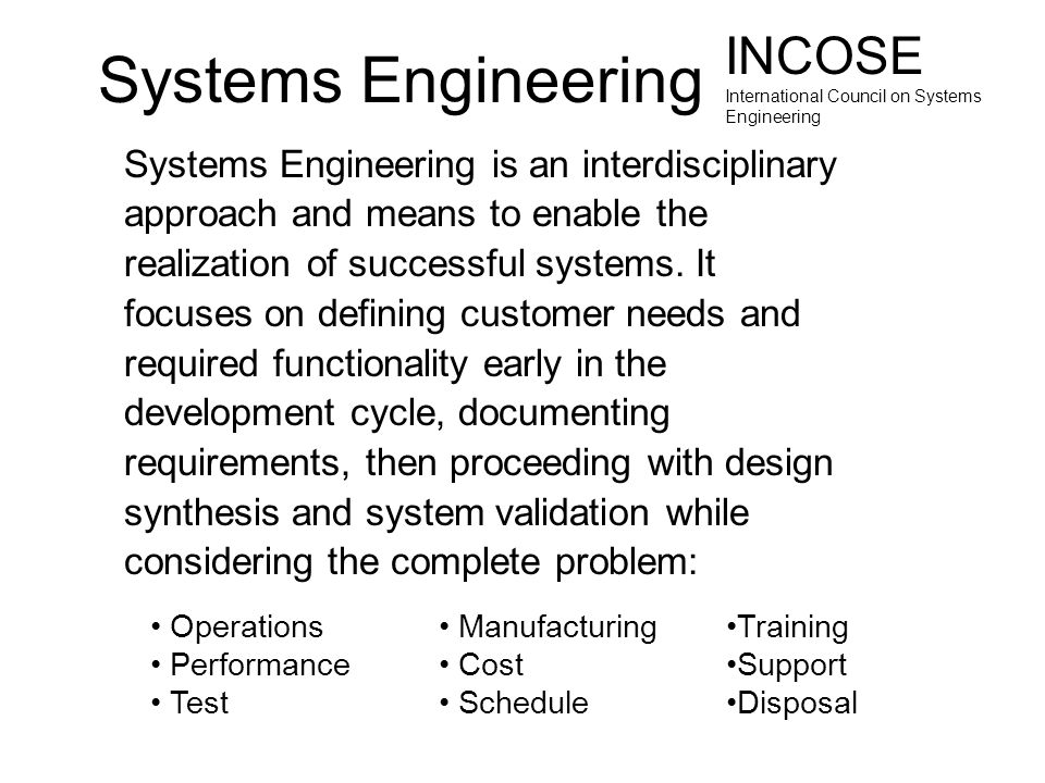 Systems Engineering INCOSE Systems Engineering is an interdisciplinary