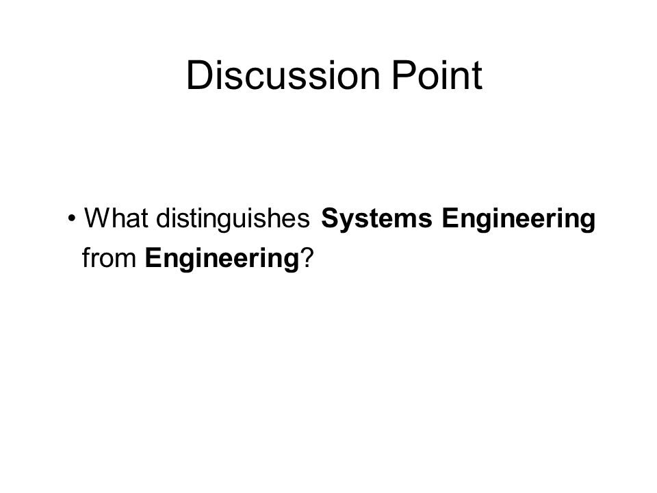 • What distinguishes Systems Engineering from Engineering