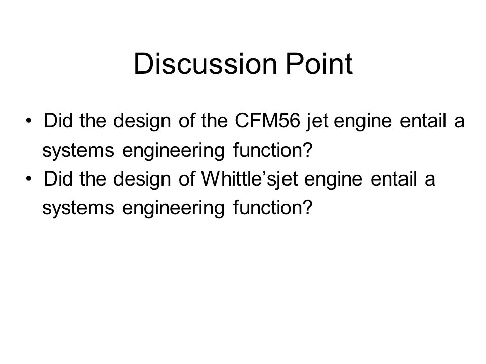 Discussion Point • Did the design of the CFM56 jet engine entail a