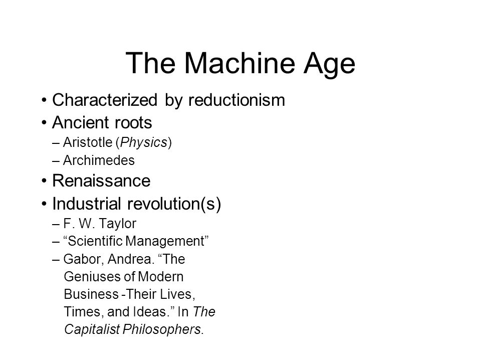 The Machine Age • Characterized by reductionism • Ancient roots