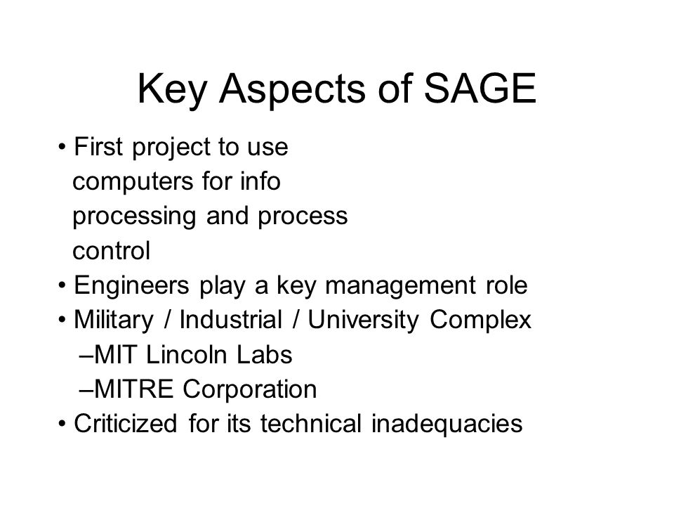 Key Aspects of SAGE • First project to use computers for info