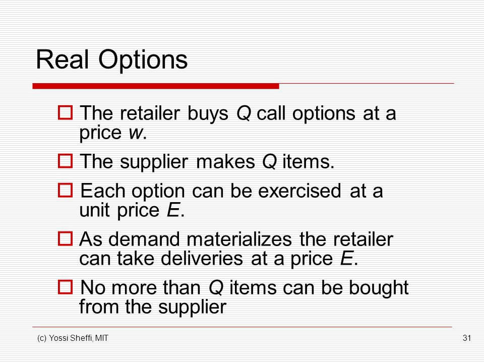 Real Options The retailer buys Q call options at a price w.