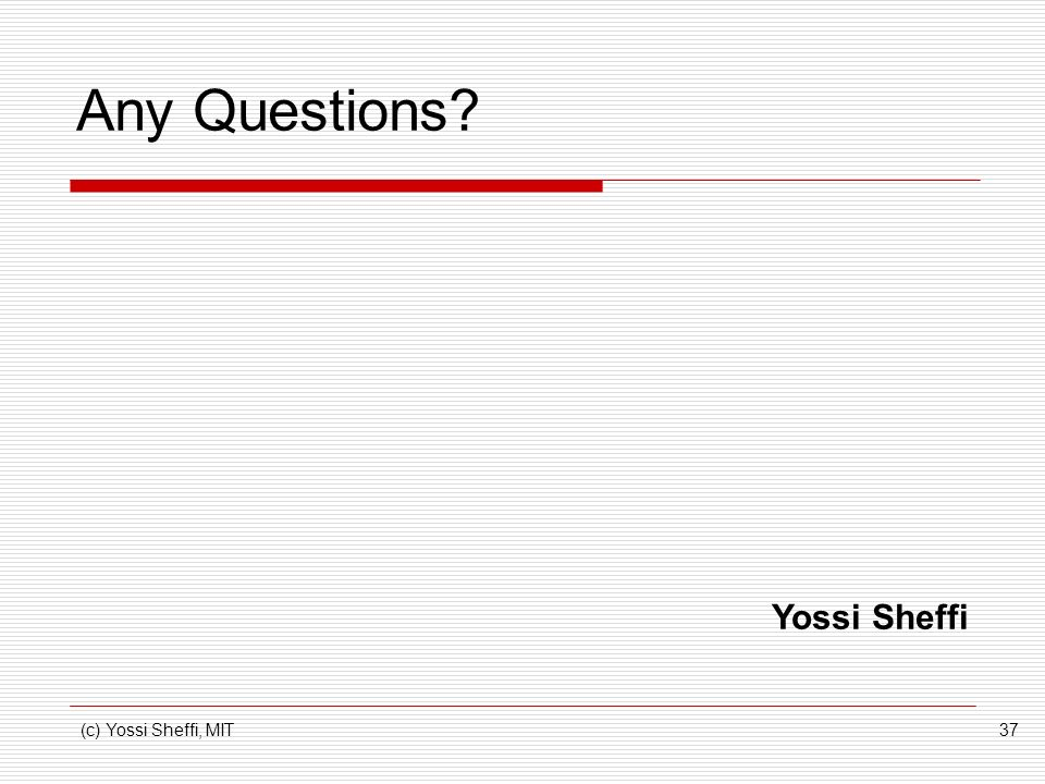 Any Questions Yossi Sheffi (c) Yossi Sheffi, MIT