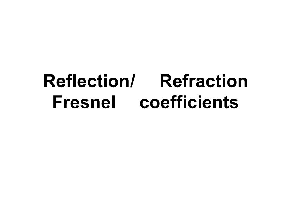 Reflection / Refraction Fresnel coefficients
