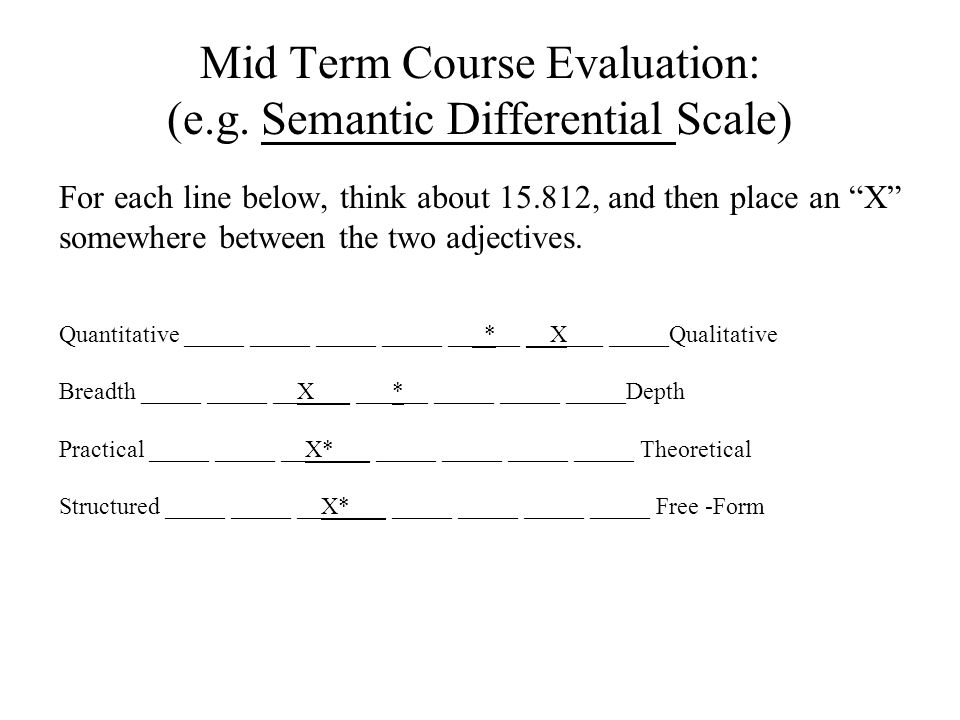 Mid Term Course Evaluation: (e.g. Semantic Differential Scale)