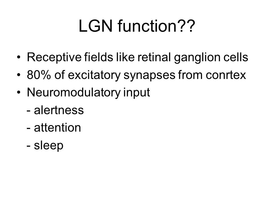 LGN function Receptive fields like retinal ganglion cells