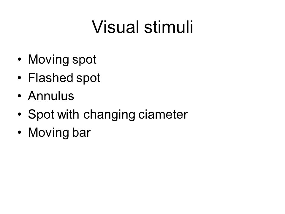 Visual stimuli Moving spot Flashed spot Annulus