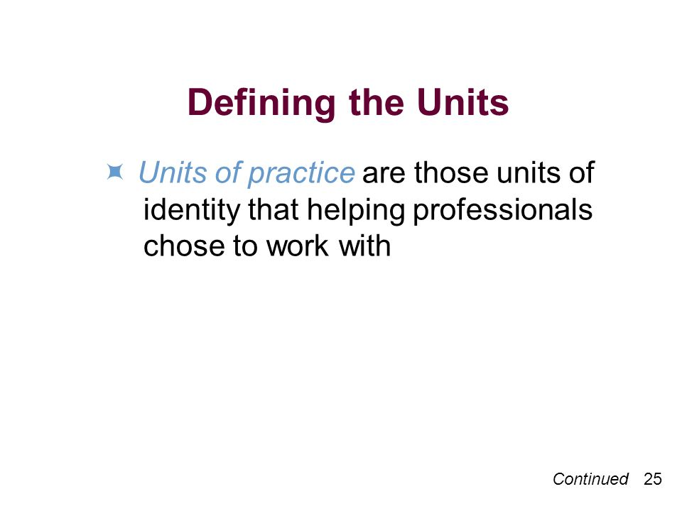Defining the Units  Units of practice are those units of