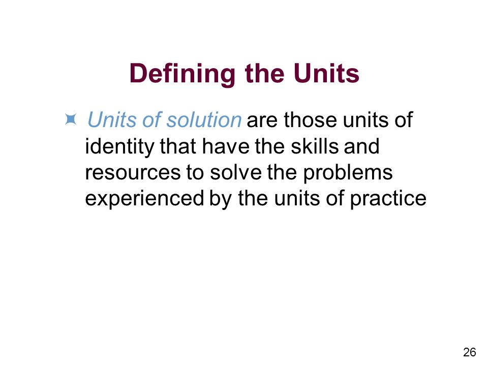 Defining the Units  Units of solution are those units of