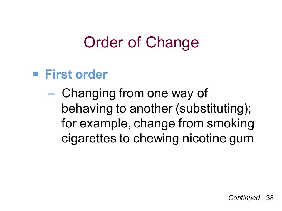 Order of Change  First order – Changing from one way of