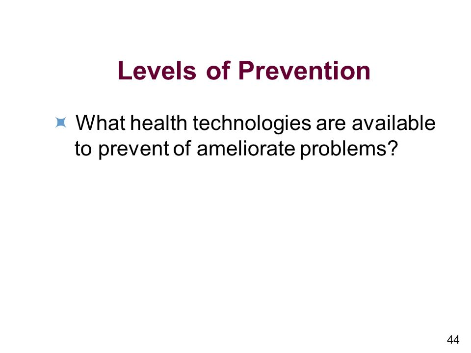 Levels of Prevention  What health technologies are available