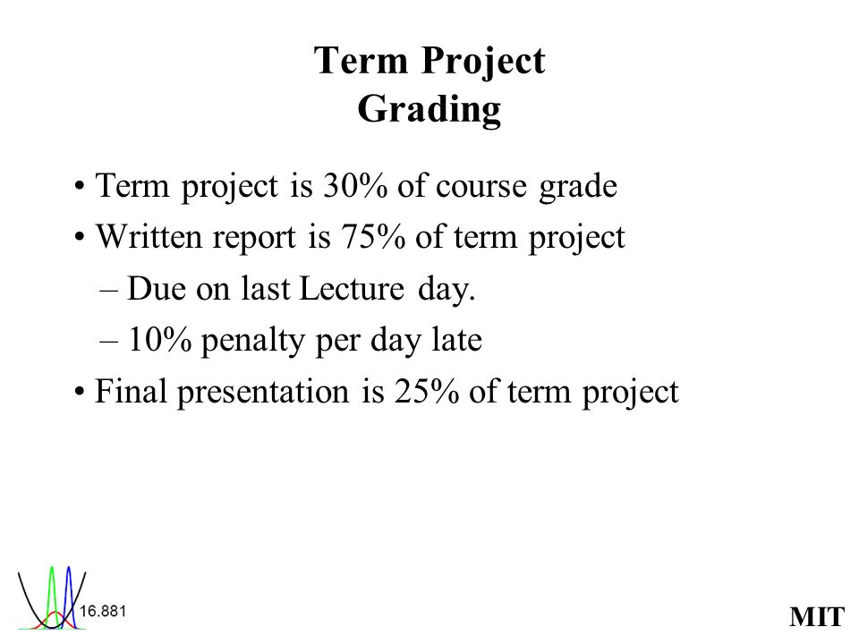 Term Project Grading • Term project is 30% of course grade
