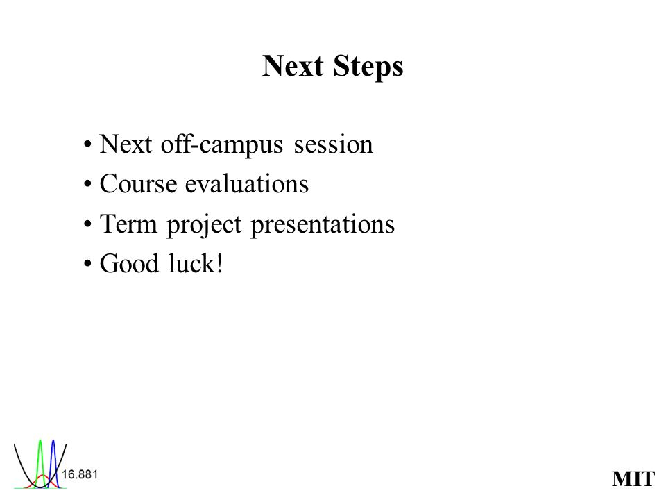 Next Steps • Next off-campus session • Course evaluations