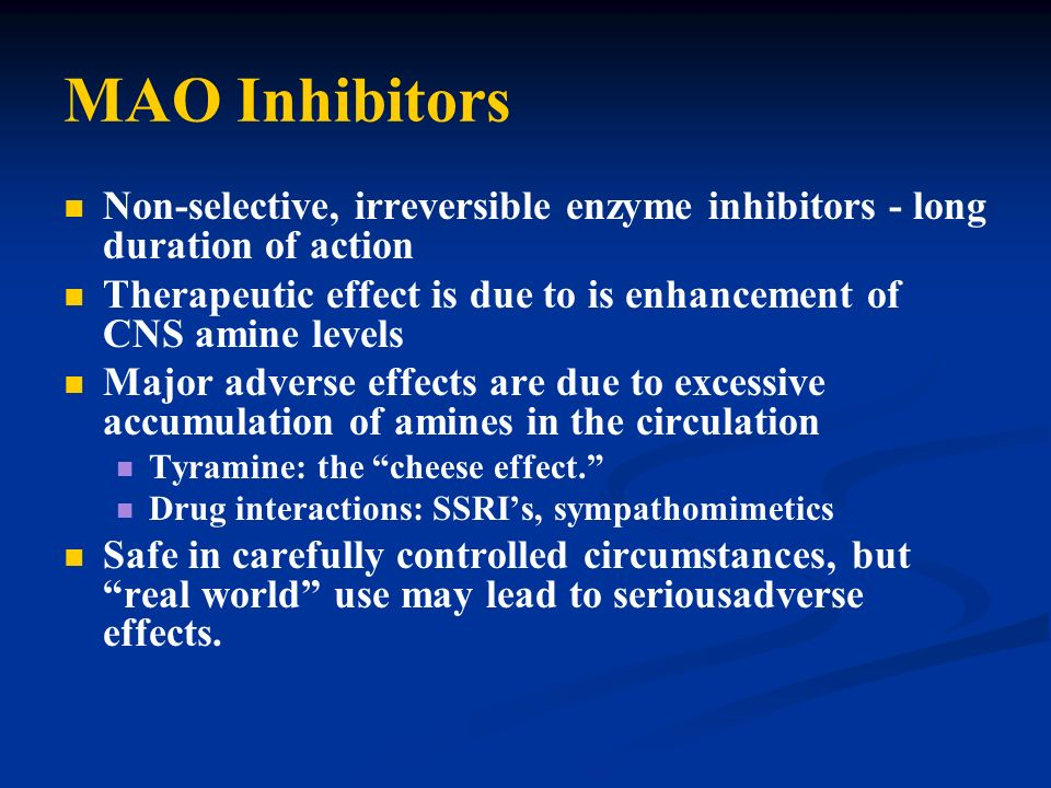 MAO Inhibitors Non-selective, irreversible enzyme inhibitors - long duration of action.