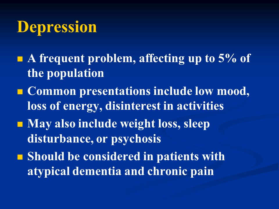 Depression A frequent problem, affecting up to 5% of the population