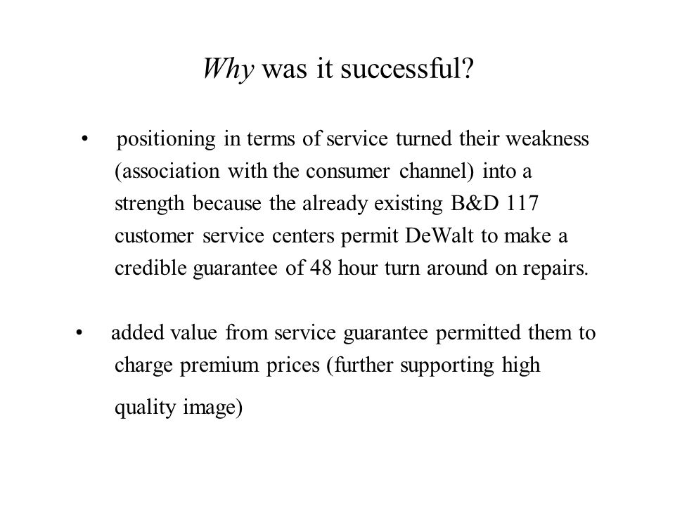 Why was it successful • positioning in terms of service turned their weakness. (association with the consumer channel) into a.