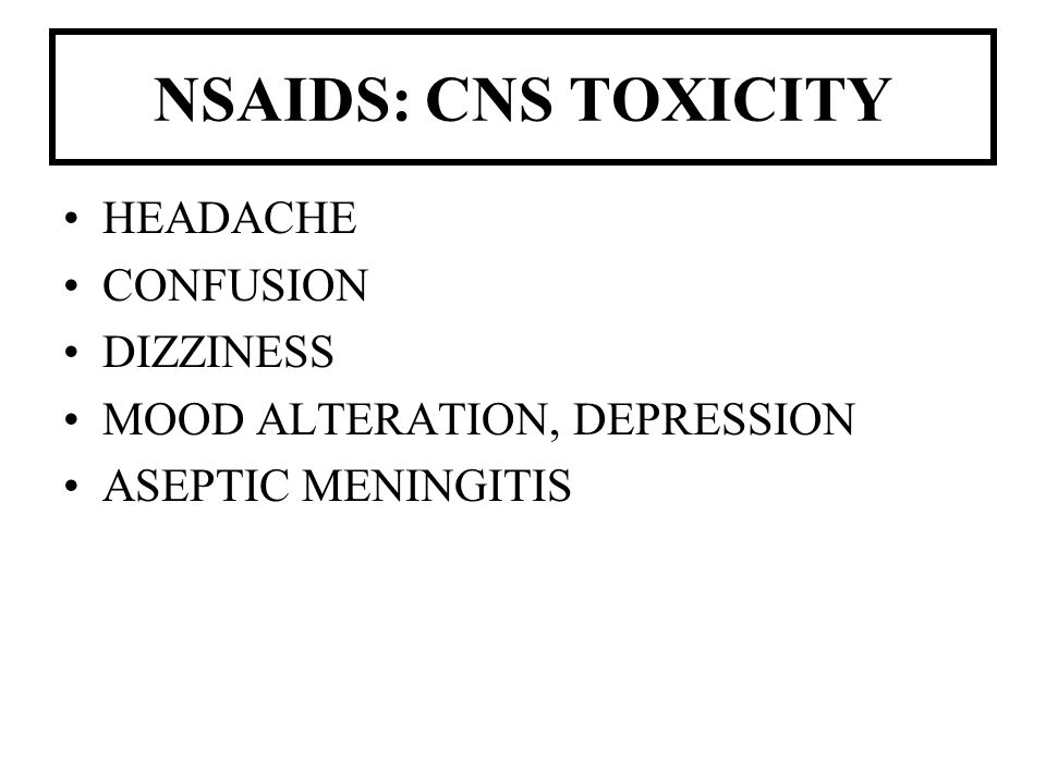 NSAIDS: CNS TOXICITY HEADACHE CONFUSION DIZZINESS