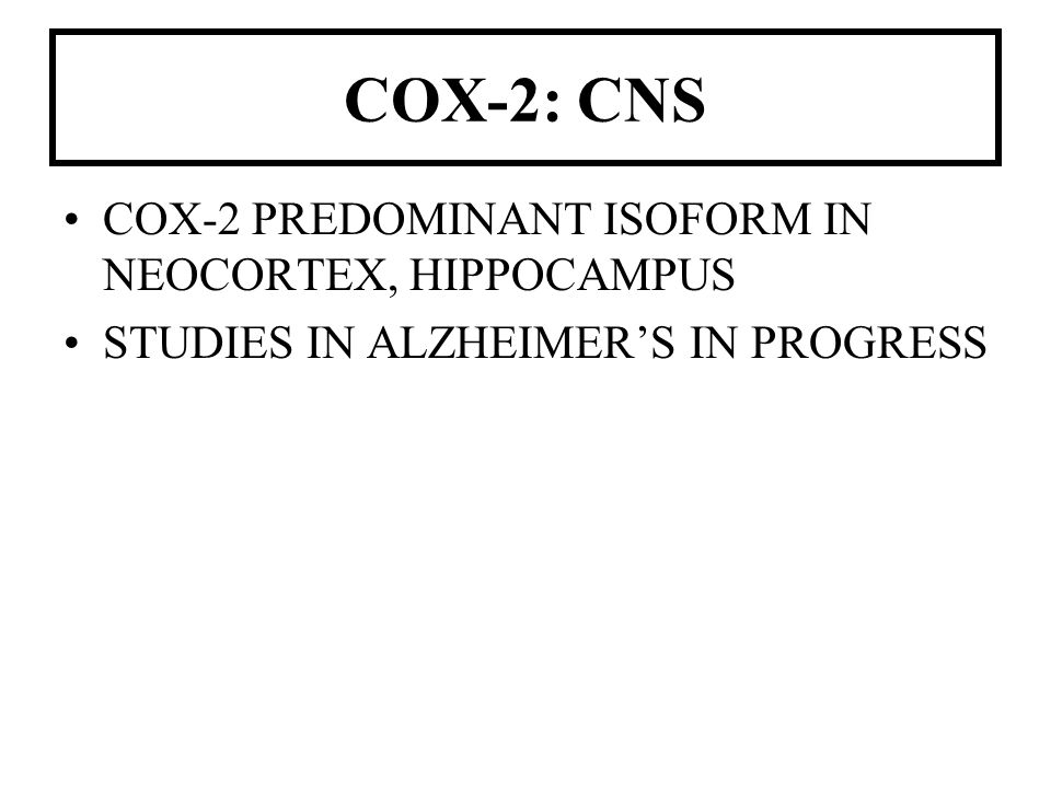 COX-2: CNS COX-2 PREDOMINANT ISOFORM IN NEOCORTEX, HIPPOCAMPUS