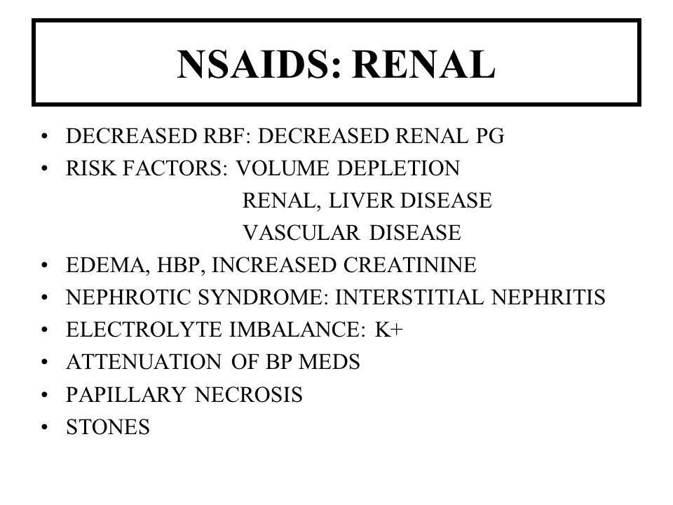 NSAIDS: RENAL DECREASED RBF: DECREASED RENAL PG