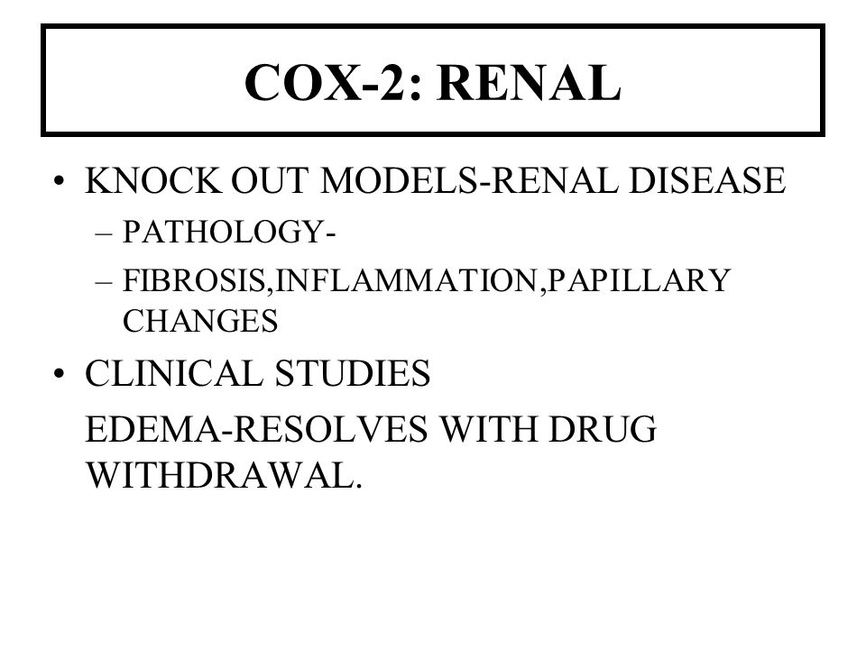 COX-2: RENAL KNOCK OUT MODELS-RENAL DISEASE CLINICAL STUDIES