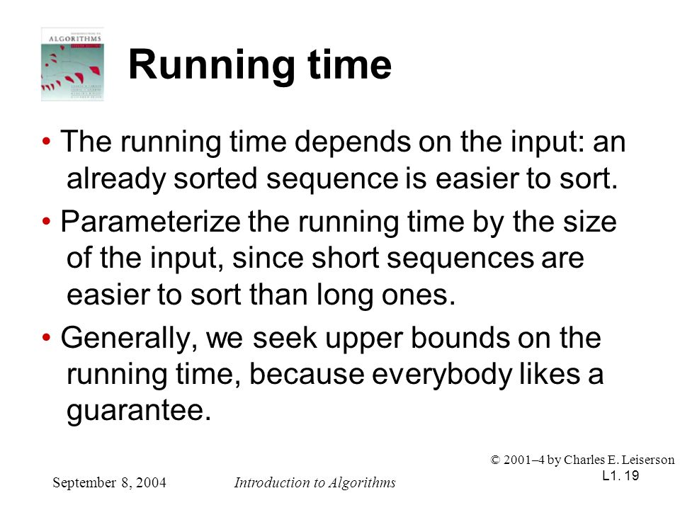 Running time • The running time depends on the input: an already sorted sequence is easier to sort.