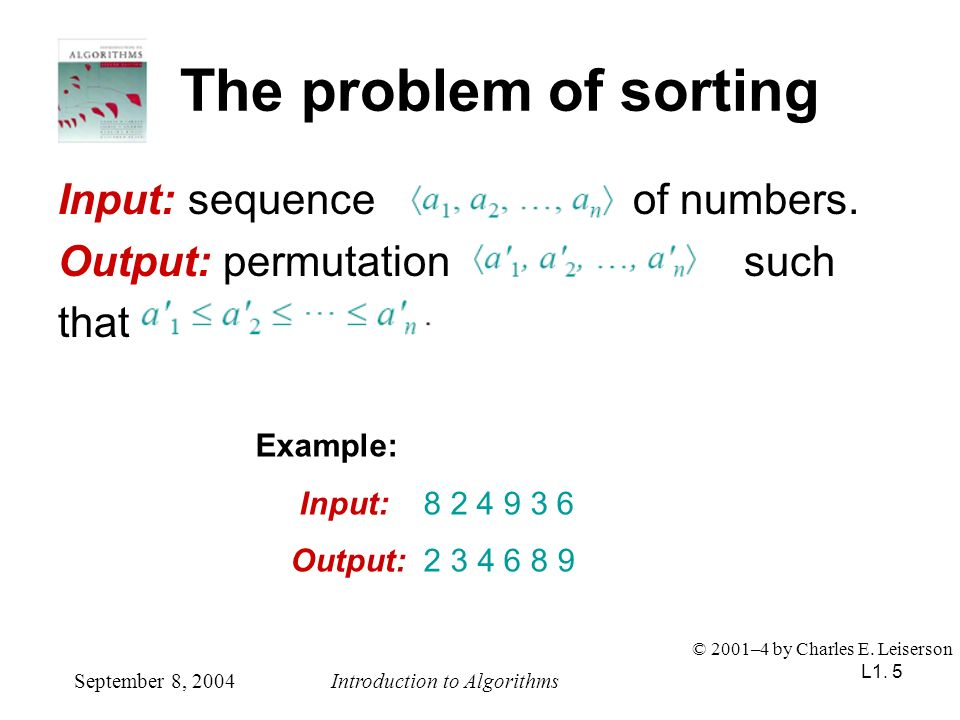 The problem of sorting Input: sequence of numbers.