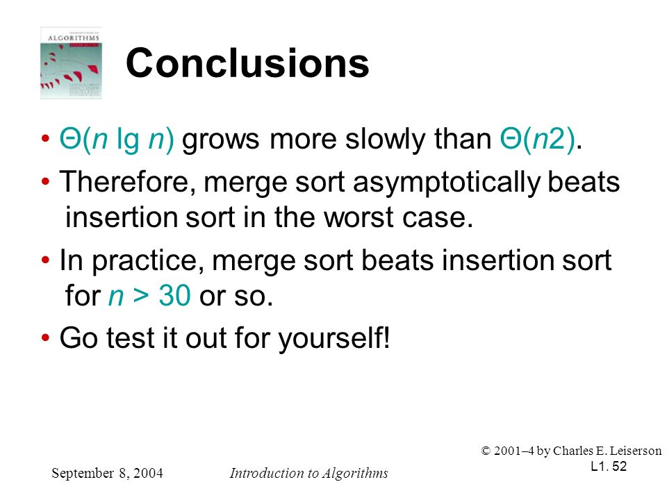 Conclusions • Θ(n lg n) grows more slowly than Θ(n2).