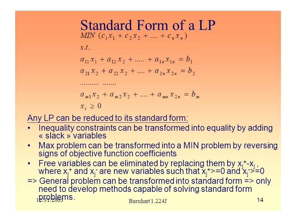 Standard Form of a LP Any LP can be reduced to its standard form: