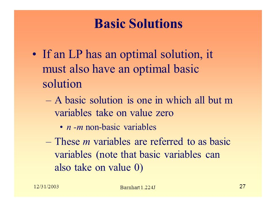 Basic Solutions If an LP has an optimal solution, it must also have an optimal basic solution.