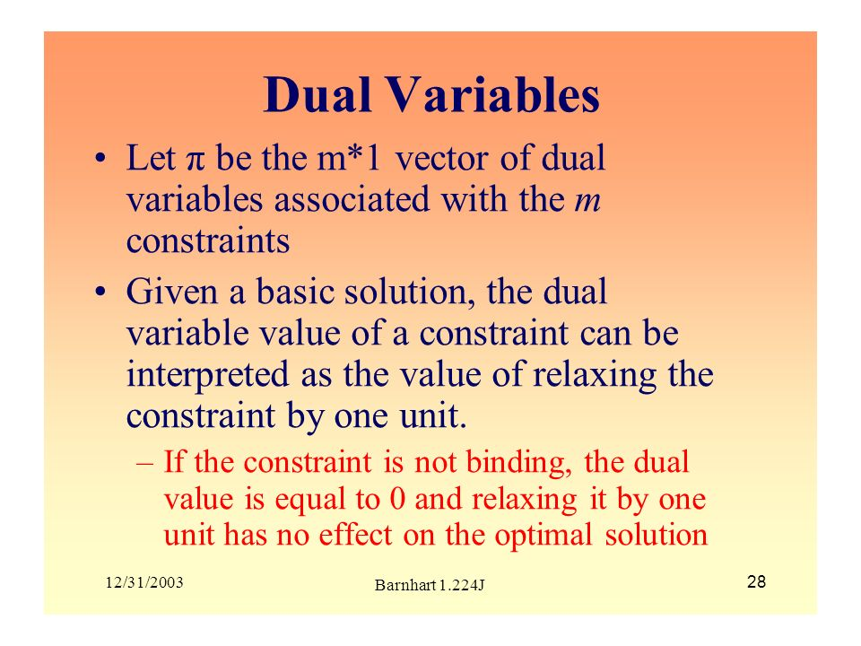 Dual Variables Let π be the m*1 vector of dual variables associated with the m constraints.