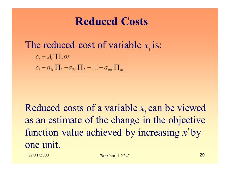 Reduced Costs The reduced cost of variable xi is: