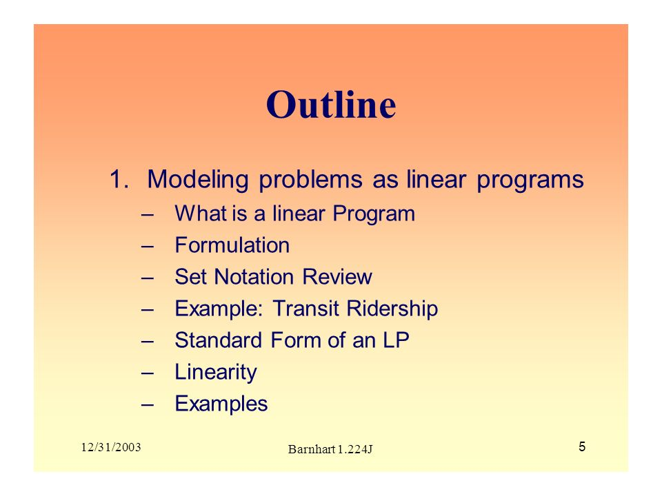Outline Modeling problems as linear programs What is a linear Program