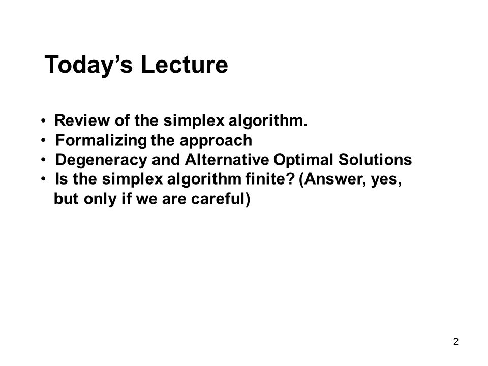 Today's Lecture Review of the simplex algorithm.