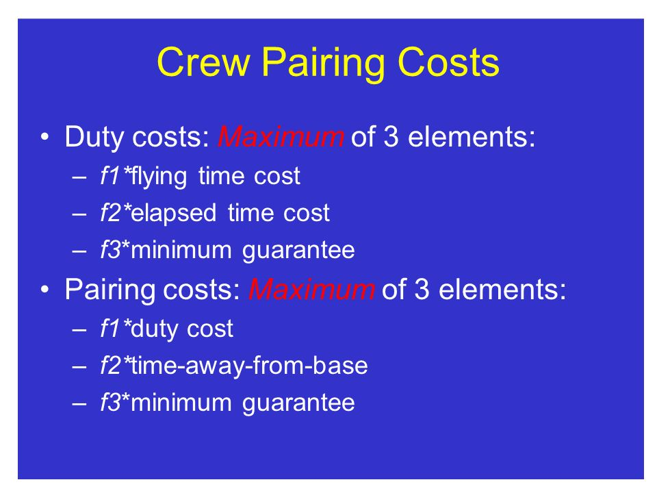 Crew Pairing Costs Duty costs: Maximum of 3 elements: