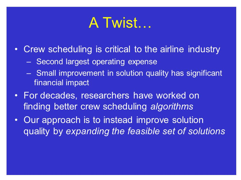 A Twist… Crew scheduling is critical to the airline industry
