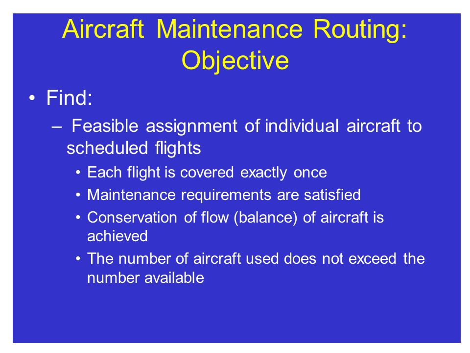 Aircraft Maintenance Routing: Objective