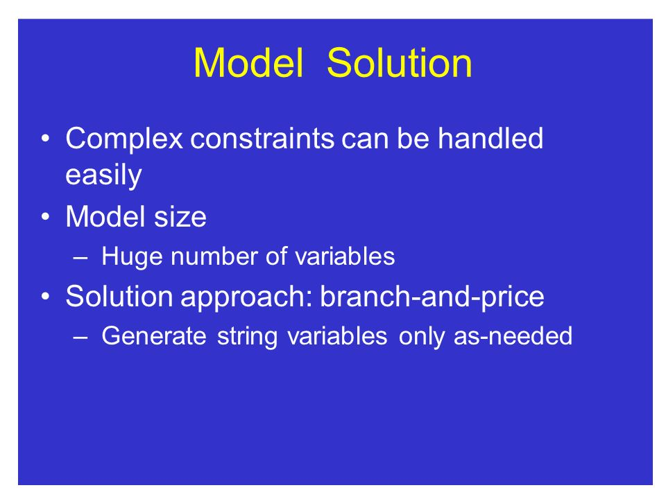 Model Solution Complex constraints can be handled easily Model size