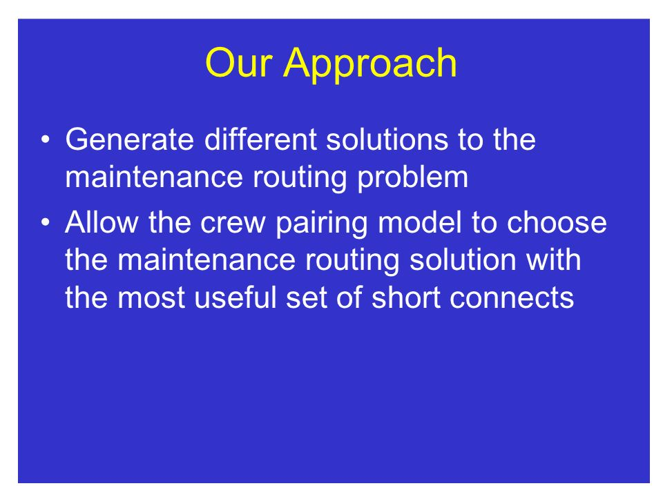 Our Approach Generate different solutions to the maintenance routing problem.