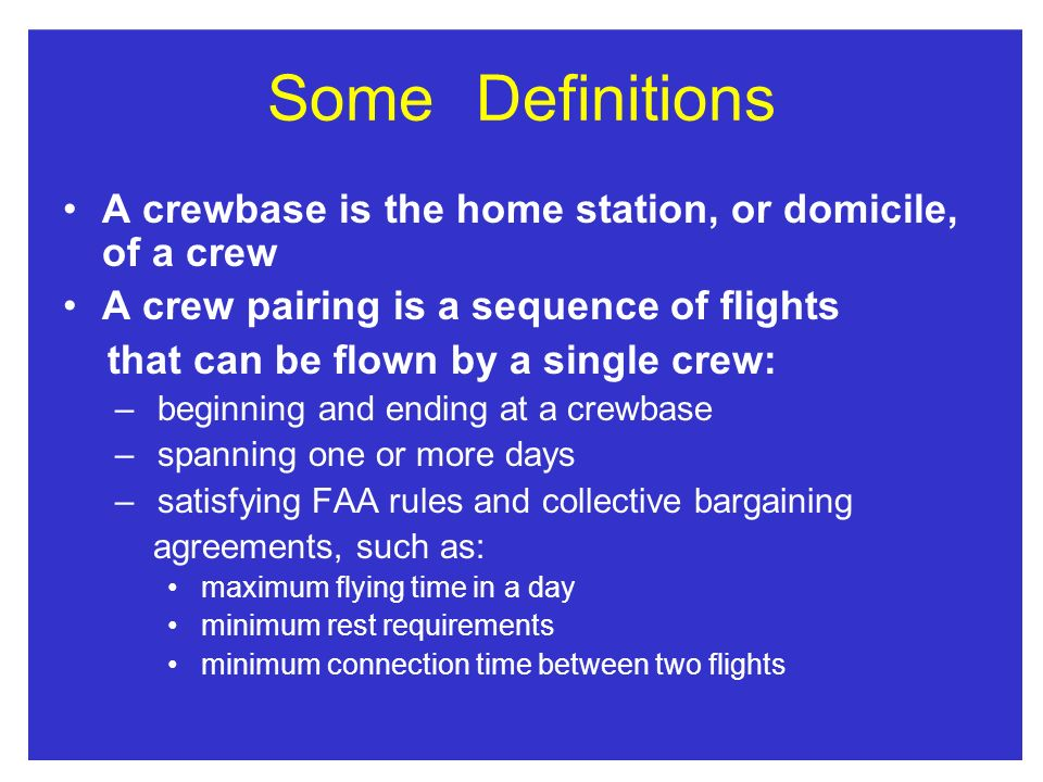 Some Definitions A crewbase is the home station, or domicile, of a crew. A crew pairing is a sequence of flights.