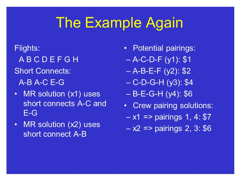 The Example Again Flights: A B C D E F G H Short Connects: A-B A-C E-G
